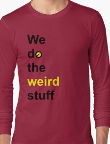 We do the weird stuff (hammer in o) Long Sleeve T-Shirt