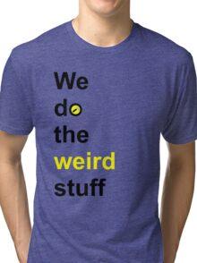 We do the weird stuff (hammer in o) Tri-blend T-Shirt