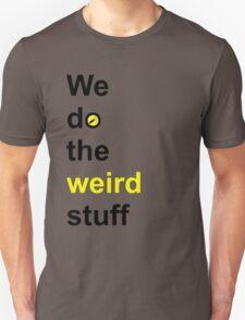 We do the weird stuff (hammer in o) Unisex T-Shirt