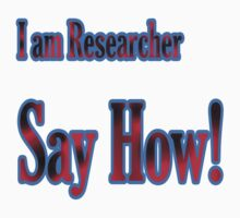 I am Researcher Say How !  by Syed Rizwan Ali