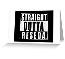 STRAIGHT OUTTA RESEDA Greeting Card