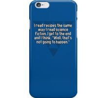 "I read recipes the same way I read science fiction. I get to the end and I think' ""Well' that's not going to happen."" iPhone Case/Skin"