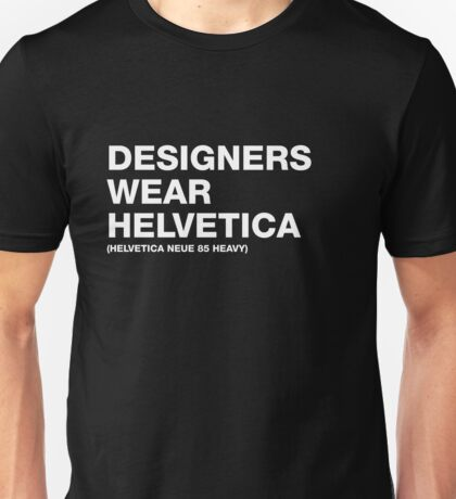 Designers wear Helvetica Unisex T-Shirt