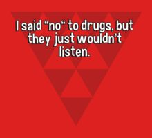 "I said ""no"" to drugs' but they just wouldn't listen. by margdbrown"