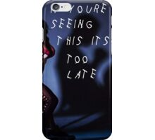 Drake - if youre seeing this its too late iPhone Case/Skin