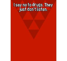 I say no to drugs. They just don't listen. Photographic Print
