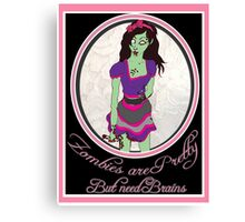 Zombies Are Pretty.. but need brains.. Bloody.. Canvas Print