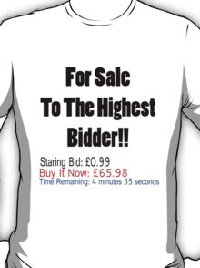 For Sale To The Highest Bidder! T-Shirt
