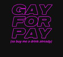 Gay For Pay Unisex T-Shirt