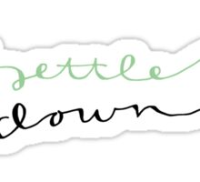 Settle Down. Sticker