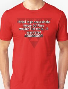 I tried to go see a pirate movie' but they wouldn't let me in.... It was rated ARRRRRRRRR! T-Shirt