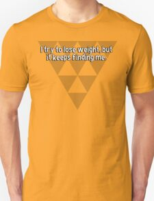 I try to lose weight' but it keeps finding me. T-Shirt
