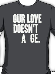 our love doesn't a ge T-Shirt