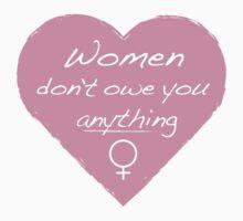 Women Don't Owe You Anything Feminist Shirt by feministshirts