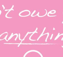 Women Don't Owe You Anything Feminist Shirt Sticker