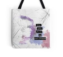 Yes, You Kill My Patience Tote Bag