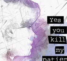 Yes, You Kill My Patience Sticker