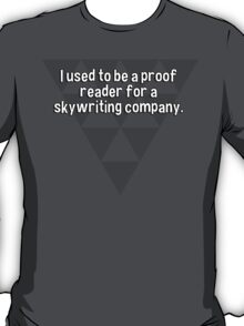 I used to be a proof reader for a skywriting company. T-Shirt