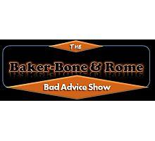 Baker-Bone and Rome Bad Advice Show logo Photographic Print
