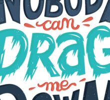 Nobody can drag me down Sticker