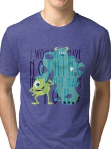 I Wouldn't Have Nothing If I Didn't Have You Tri-blend T-Shirt
