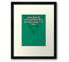 I was going to procrastinate. But I decided to leave it till later.  Framed Print