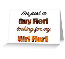 Just a Guy Fieri looking for his Girl Fieri Greeting Card