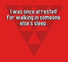 I was once arrested for walking in someone else's sleep. T-Shirt