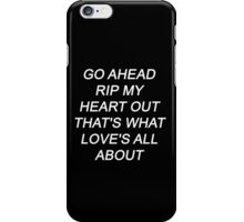 5SOS GO AHEAD RIP MY HEART OUT THAT'S WHAT LOVE'S ALL ABOUT iPhone Case/Skin