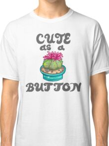 cute as a (peyote) button  Classic T-Shirt