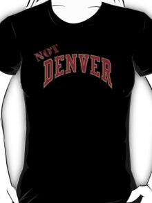 Not Denver T-Shirt