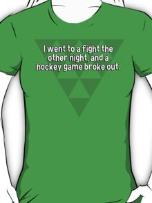 I went to a fight the other night' and a hockey game broke out. T-Shirt