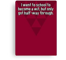 I went to school to become a wit' but only got half-way through. Canvas Print
