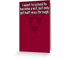 I went to school to become a wit' but only got half-way through. Greeting Card