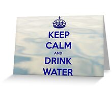 Keep Calm and Drink Water Greeting Card