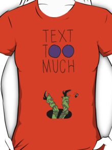 Text Too Much T-Shirt