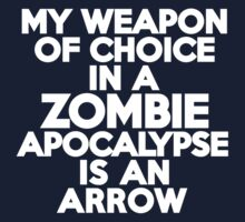 My weapon of choice in a Zombie Apocalypse is an arrow by onebaretree