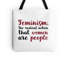 Feminism: The Radical Notion That Women Are People Tote Bag