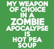 My weapon of choice in a Zombie Apocalypse is hot pea soup by onebaretree
