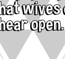 I'd be rich if I could invent a pop-top beer can that wives can't hear open. Sticker