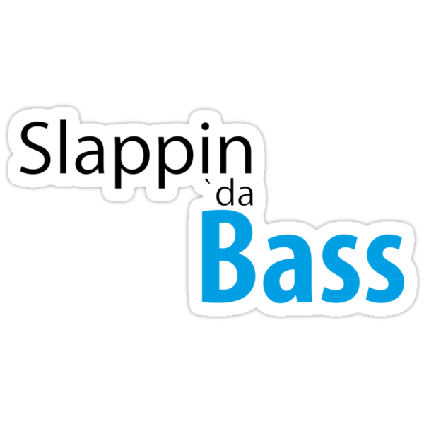Slappin the bass by Ajmdc