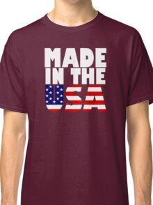 MADE IN THE USA Classic T-Shirt