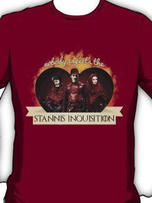 Nobody expects the Stannis Inquisition T-Shirt
