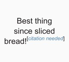 Best Thing Since Sliced Bread! - Citation Needed One Piece - Short Sleeve