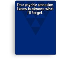 I'm a psychic amnesiac. I know in advance what I'll forget.  Canvas Print