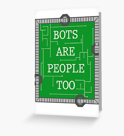 Bots are People Too Greeting Card