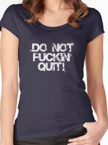 Do not fuckin' quit! Women's Fitted Scoop T-Shirt