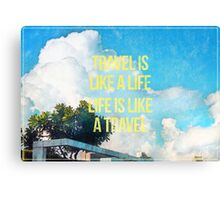 Travel is like a life Canvas Print