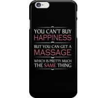 You Can't Buy Happiness But You Can Get A Massage Which Is Pretty Much The Same Thing - Tshirts iPhone Case/Skin