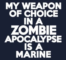 My weapon of choice in a Zombie Apocalypse is a marine by onebaretree